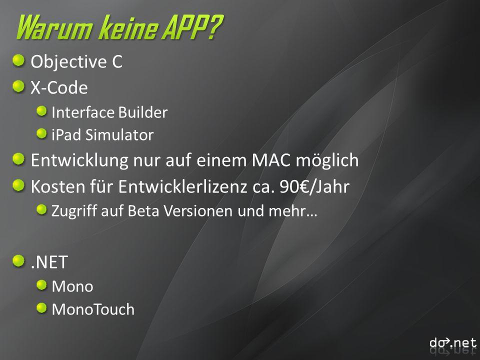 Objective C X-Code Interface Builder iPad Simulator Entwicklung nur auf einem MAC möglich Kosten für Entwicklerlizenz ca. 90/Jahr Zugriff auf Beta Ver