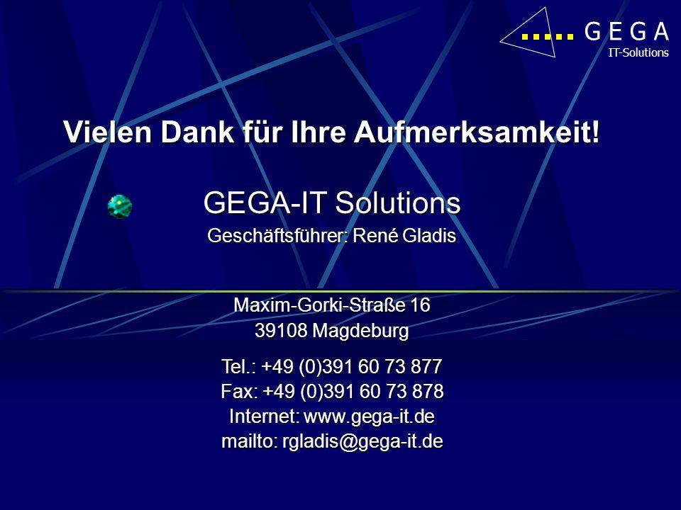 G E G A IT-Solutions Vielen Dank für Ihre Aufmerksamkeit! GEGA-IT Solutions Geschäftsführer: René Gladis Maxim-Gorki-Straße 16 39108 Magdeburg Tel.: +