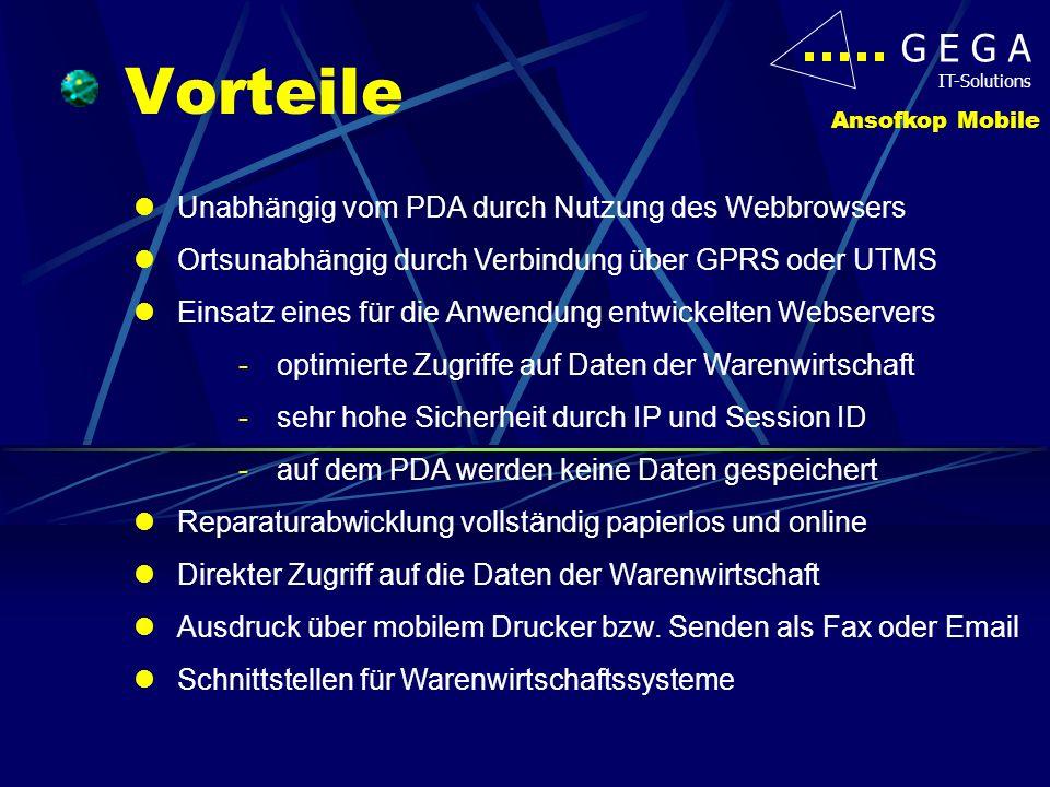 G E G A IT-Solutions Vorteile Ansofkop Mobile Unabhängig vom PDA durch Nutzung des Webbrowsers Ortsunabhängig durch Verbindung über GPRS oder UTMS Ein
