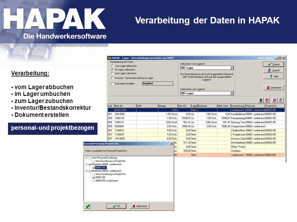 Verarbeitung der Daten in HAPAK Verarbeitung: - vom Lager abbuchen - im Lager umbuchen - zum Lager zubuchen - Inventur/Bestandskorrektur - Dokument er