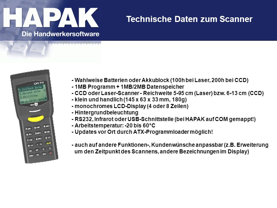 Technische Daten zum Scanner - Wahlweise Batterien oder Akkublock (100h bei Laser, 200h bei CCD) - 1MB Programm + 1MB/2MB Datenspeicher - CCD oder Las