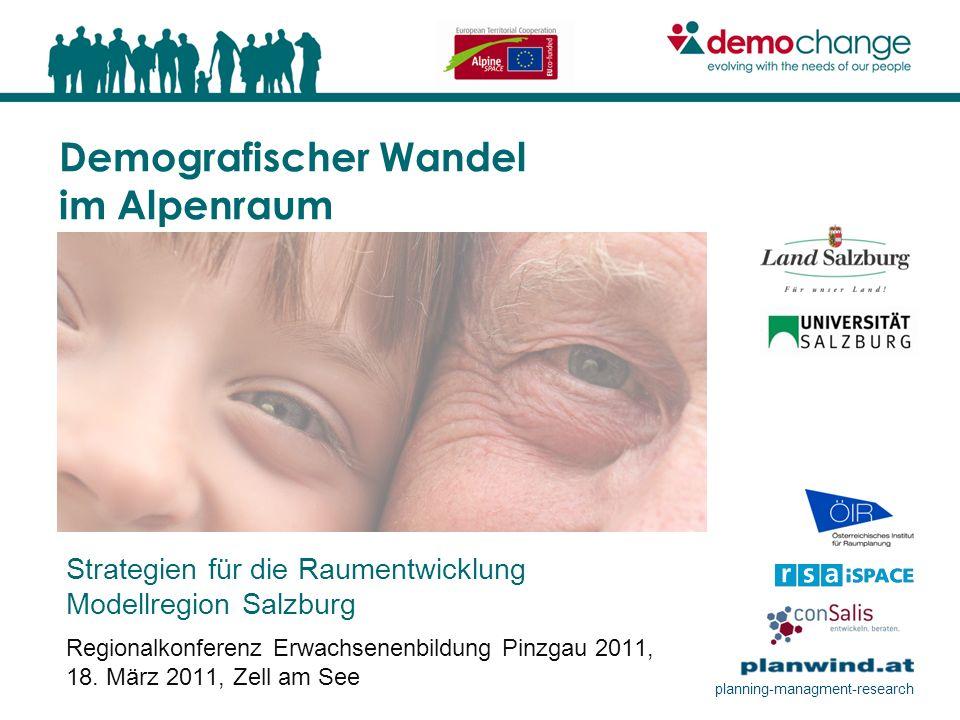 Demografischer Wandel im Alpenraum Strategien für die Raumentwicklung Modellregion Salzburg Regionalkonferenz Erwachsenenbildung Pinzgau 2011, 18. Mär