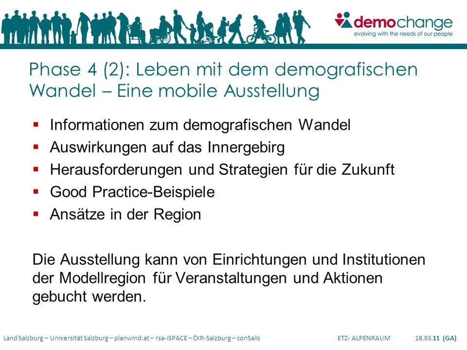 Land Salzburg – Universität Salzburg – planwind.at – rsa-iSPACE – ÖIR-Salzburg – conSalis ETZ- ALPENRAUM 18.03.11 (GA) Phase 4 (2): Leben mit dem demo