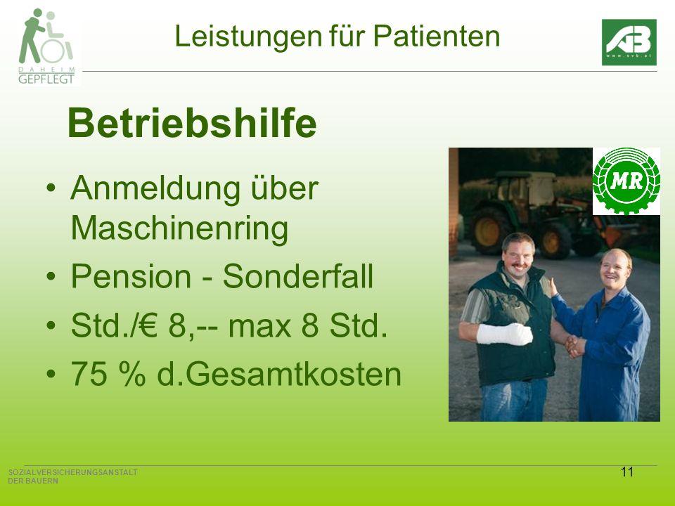 11 SOZIALVERSICHERUNGSANSTALT DER BAUERN Leistungen für Patienten Betriebshilfe Anmeldung über Maschinenring Pension - Sonderfall Std./ 8,-- max 8 Std.
