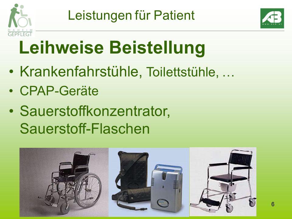 6 Leistungen für Patient Leihweise Beistellung Krankenfahrstühle, Toilettstühle, … CPAP-Geräte Sauerstoffkonzentrator, Sauerstoff-Flaschen
