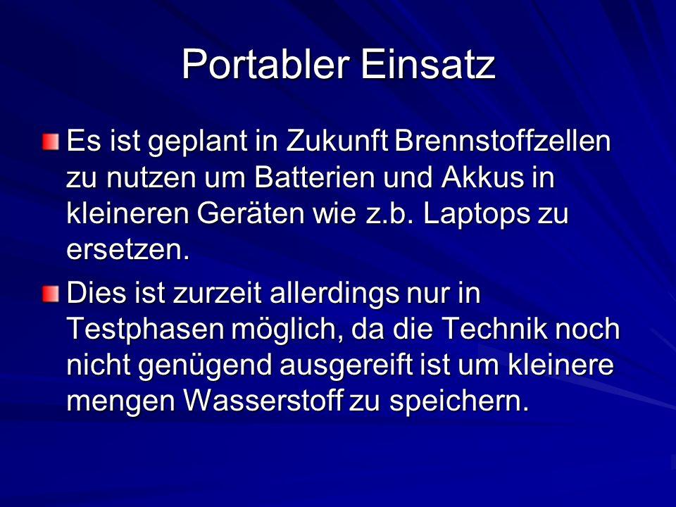 Portabler Einsatz Es ist geplant in Zukunft Brennstoffzellen zu nutzen um Batterien und Akkus in kleineren Geräten wie z.b. Laptops zu ersetzen. Dies