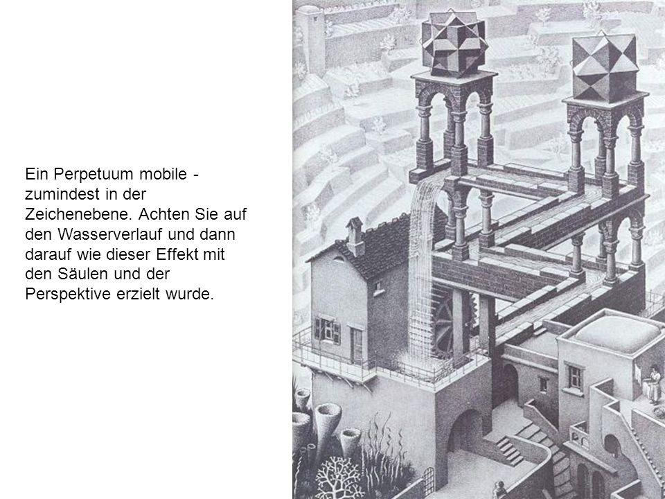 Ein Perpetuum mobile - zumindest in der Zeichenebene. Achten Sie auf den Wasserverlauf und dann darauf wie dieser Effekt mit den Säulen und der Perspe