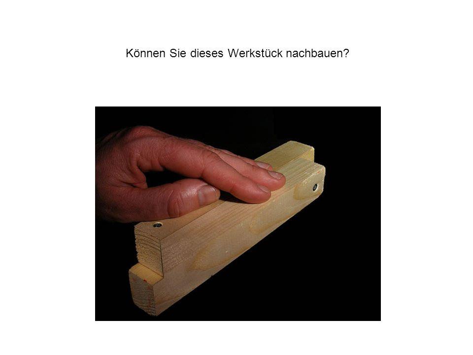 Können Sie dieses Werkstück nachbauen?