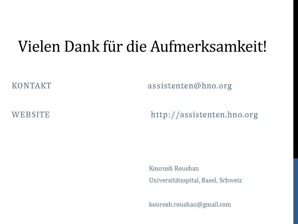Vielen Dank für die Aufmerksamkeit! KONTAKT assistenten@hno.org WEBSITE http://assistenten.hno.org Kourosh Roushan Universitätsspital, Basel, Schweiz