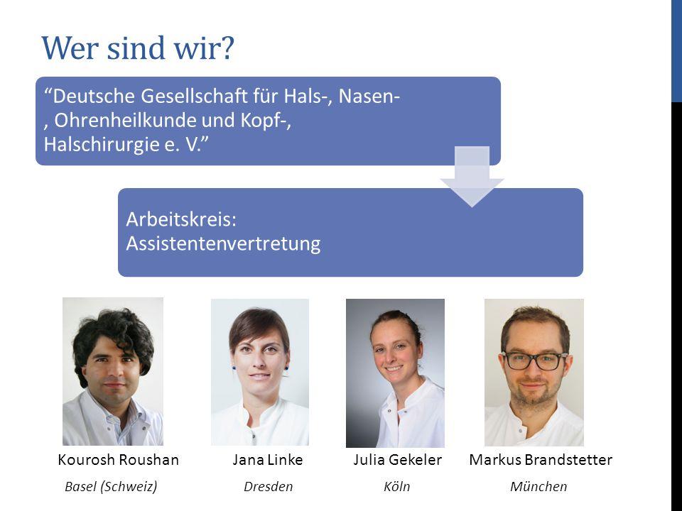 Wer sind wir? Deutsche Gesellschaft für Hals-, Nasen-, Ohrenheilkunde und Kopf-, Halschirurgie e. V. Arbeitskreis: Assistentenvertretung Kourosh Roush