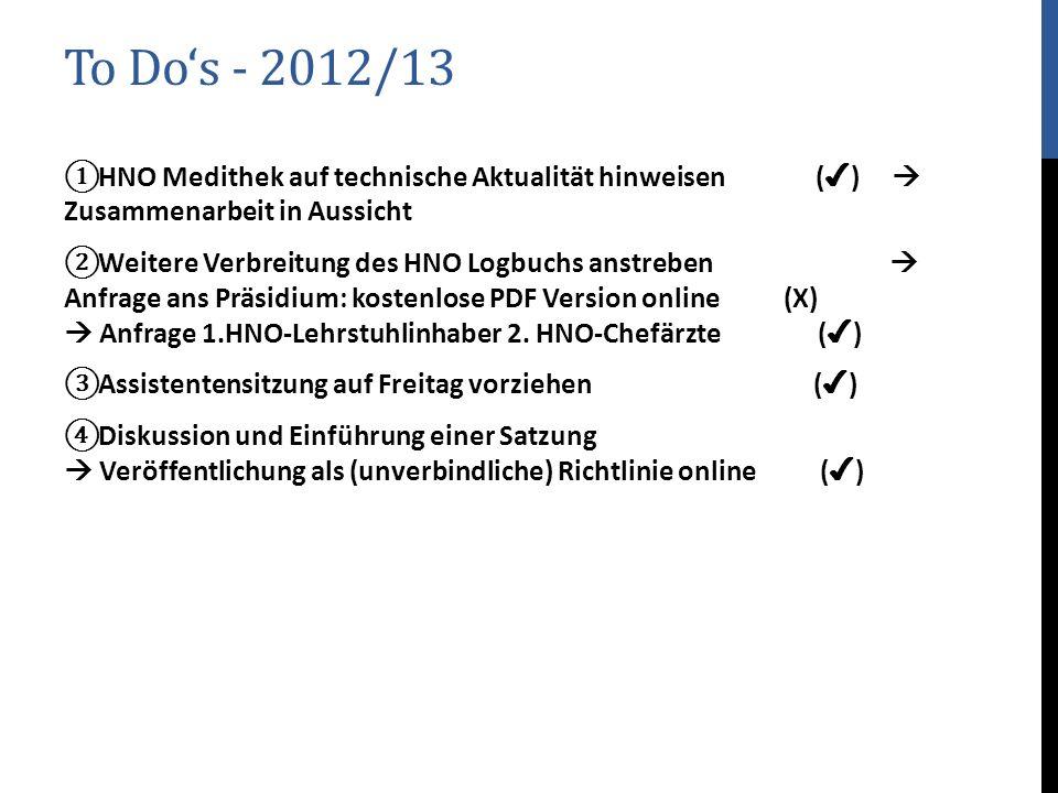 To Dos - 2012/13 HNO Medithek auf technische Aktualität hinweisen ( ) Zusammenarbeit in Aussicht Weitere Verbreitung des HNO Logbuchs anstreben Anfrag