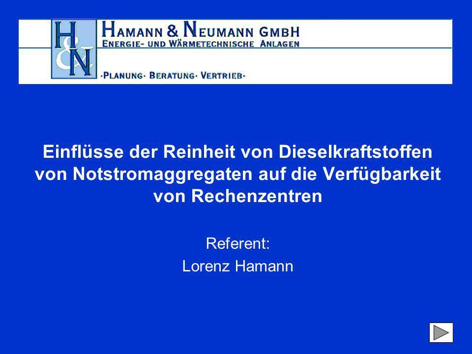 Referent: Lorenz Hamann Einflüsse der Reinheit von Dieselkraftstoffen von Notstromaggregaten auf die Verfügbarkeit von Rechenzentren