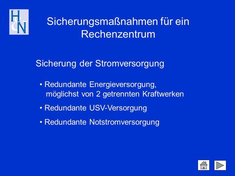 Redundante Energieversorgung, möglichst von 2 getrennten Kraftwerken Redundante USV-Versorgung Redundante Notstromversorgung Sicherungsmaßnahmen für e