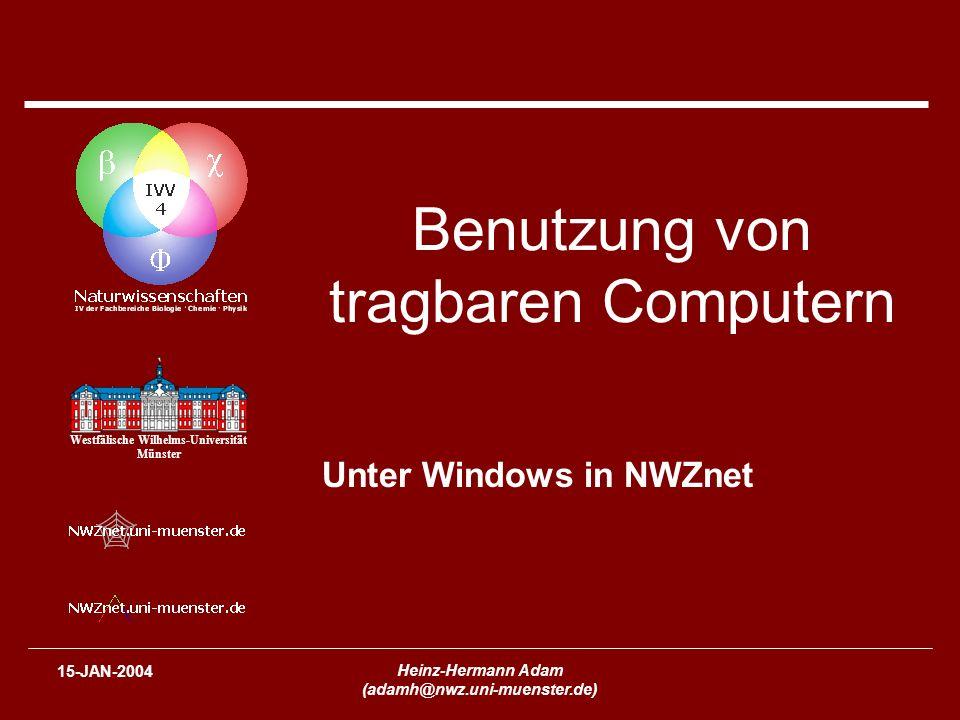 Westfälische Wilhelms-Universität Münster 15-JAN-2004 Heinz-Hermann Adam (adamh@nwz.uni-muenster.de) Benutzung von tragbaren Computern Unter Windows in NWZnet