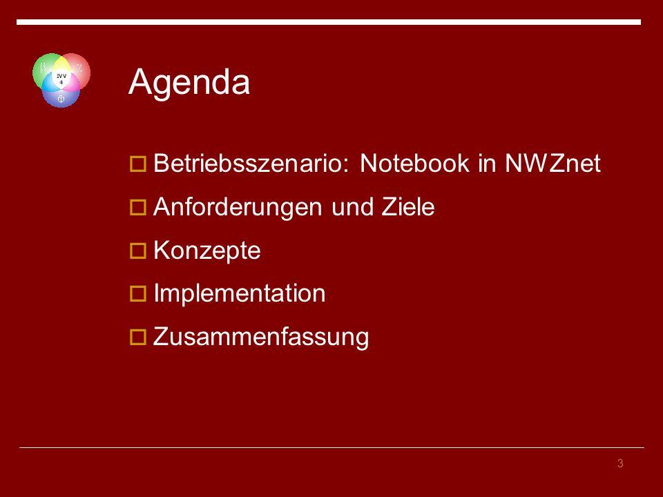 3 Agenda Betriebsszenario: Notebook in NWZnet Anforderungen und Ziele Konzepte Implementation Zusammenfassung
