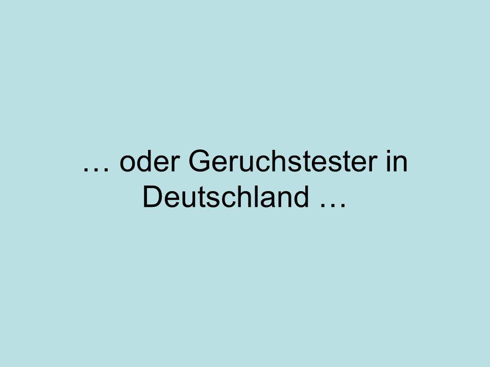 … oder Geruchstester in Deutschland …