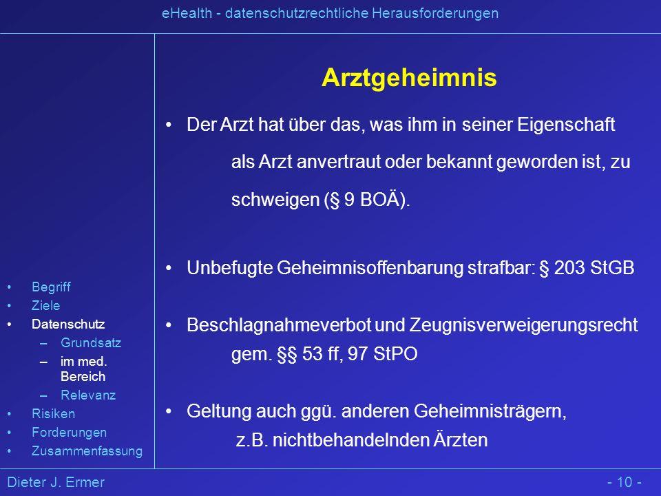 Dieter J. Ermer eHealth - datenschutzrechtliche Herausforderungen Arztgeheimnis Der Arzt hat über das, was ihm in seiner Eigenschaft als Arzt anvertra