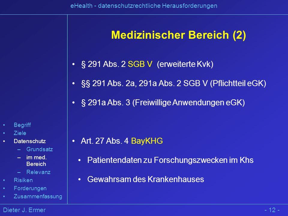 Dieter J. Ermer eHealth - datenschutzrechtliche Herausforderungen Medizinischer Bereich (2) § 291 Abs. 2 SGB V (erweiterte Kvk) §§ 291 Abs. 2a, 291a A