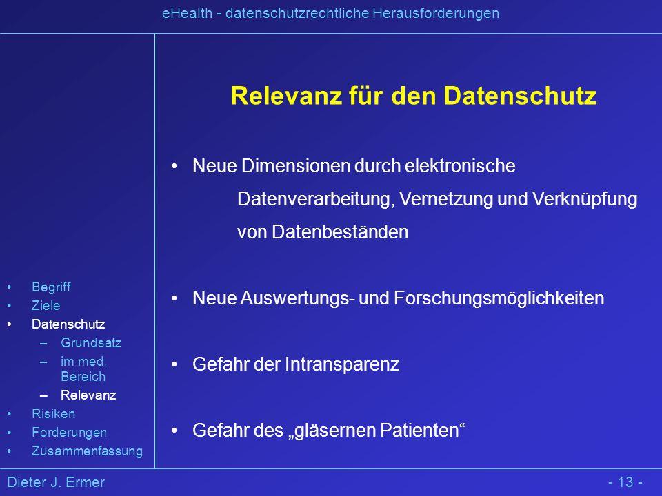 Dieter J. Ermer eHealth - datenschutzrechtliche Herausforderungen - 13 - Relevanz für den Datenschutz Neue Dimensionen durch elektronische Datenverarb