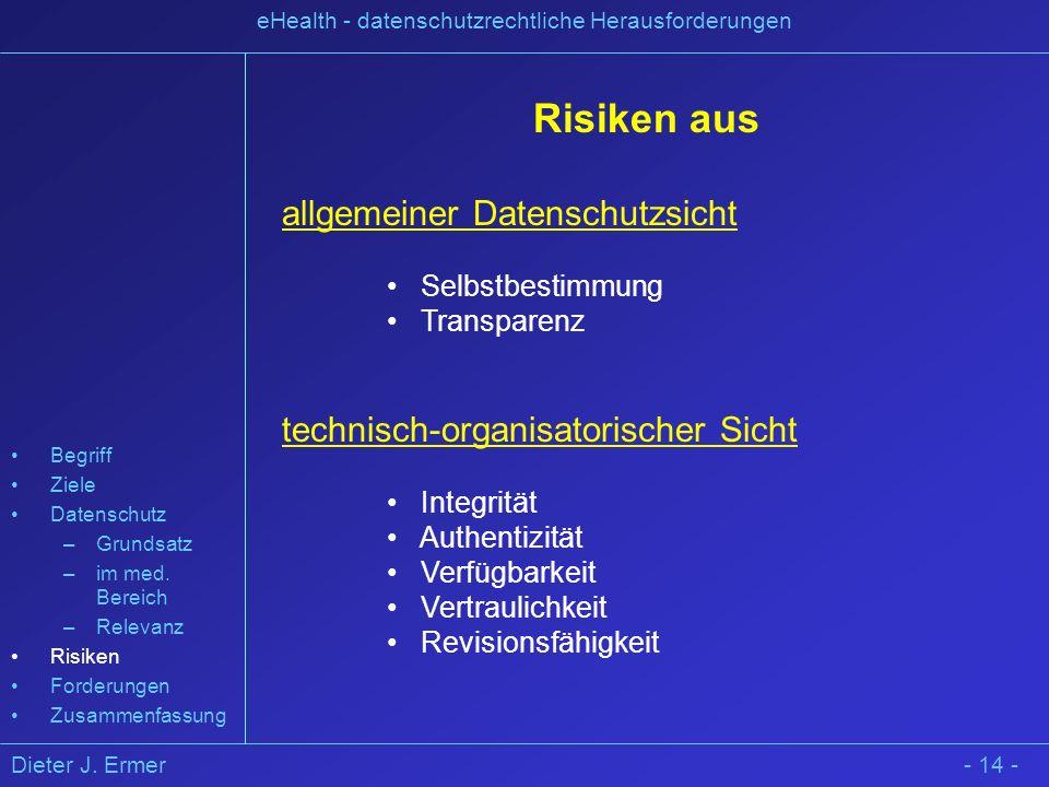 Dieter J. Ermer eHealth - datenschutzrechtliche Herausforderungen - 14 - Risiken aus allgemeiner Datenschutzsicht Selbstbestimmung Transparenz technis
