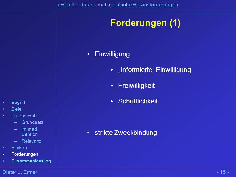 Dieter J. Ermer eHealth - datenschutzrechtliche Herausforderungen - 15 - Forderungen (1) Einwilligung Informierte Einwilligung Freiwilligkeit Schriftl