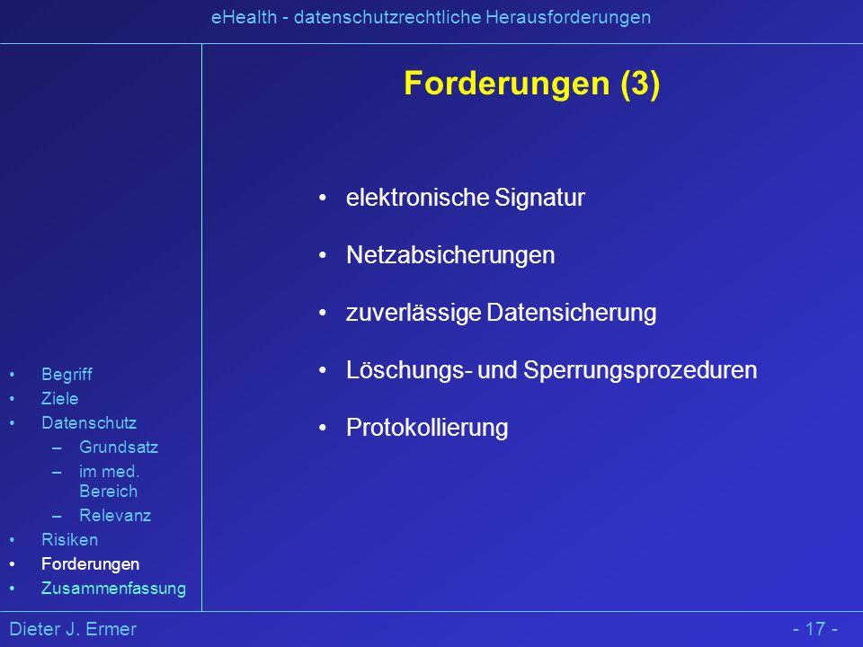 Dieter J. Ermer eHealth - datenschutzrechtliche Herausforderungen - 17 - Forderungen (3) elektronische Signatur Netzabsicherungen zuverlässige Datensi