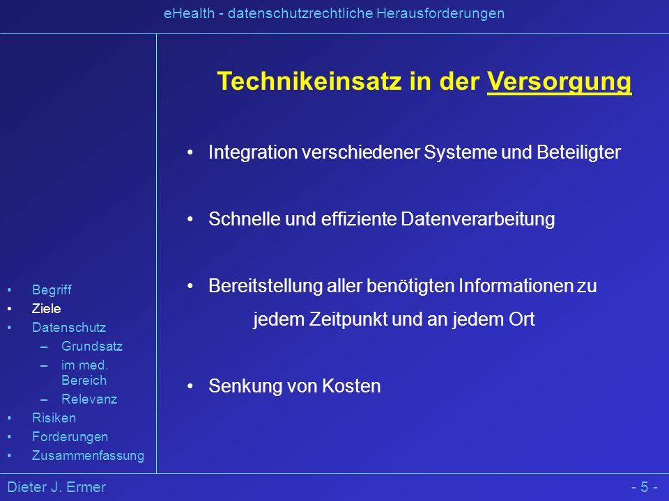 Dieter J. Ermer eHealth - datenschutzrechtliche Herausforderungen - 5 - Technikeinsatz in der Versorgung Integration verschiedener Systeme und Beteili