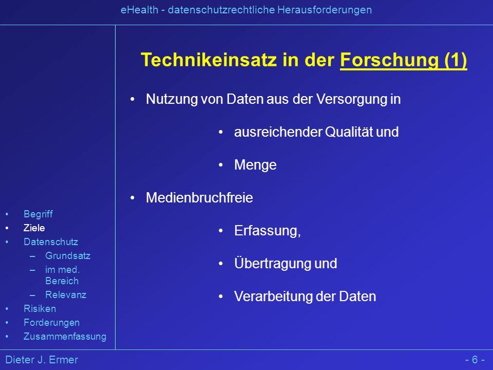 Dieter J. Ermer eHealth - datenschutzrechtliche Herausforderungen - 6 - Technikeinsatz in der Forschung (1) Nutzung von Daten aus der Versorgung in au