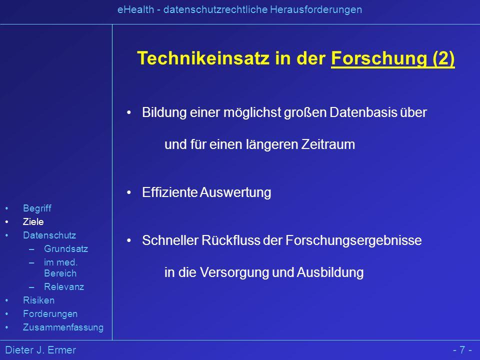 Dieter J. Ermer eHealth - datenschutzrechtliche Herausforderungen - 7 - Technikeinsatz in der Forschung (2) Bildung einer möglichst großen Datenbasis