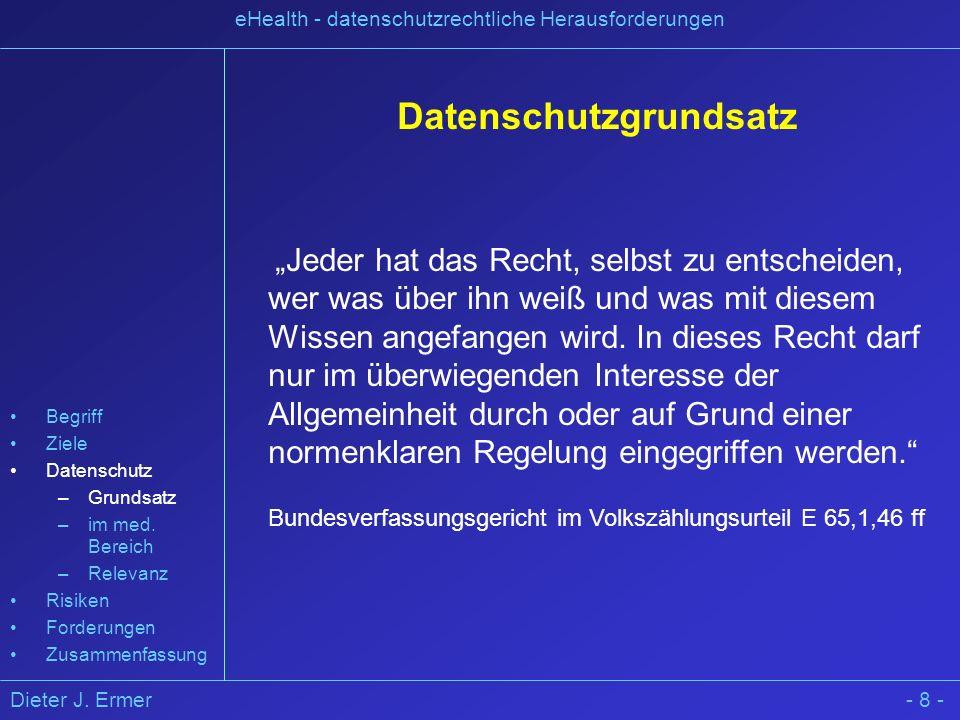 Dieter J. Ermer eHealth - datenschutzrechtliche Herausforderungen Datenschutzgrundsatz Jeder hat das Recht, selbst zu entscheiden, wer was über ihn we