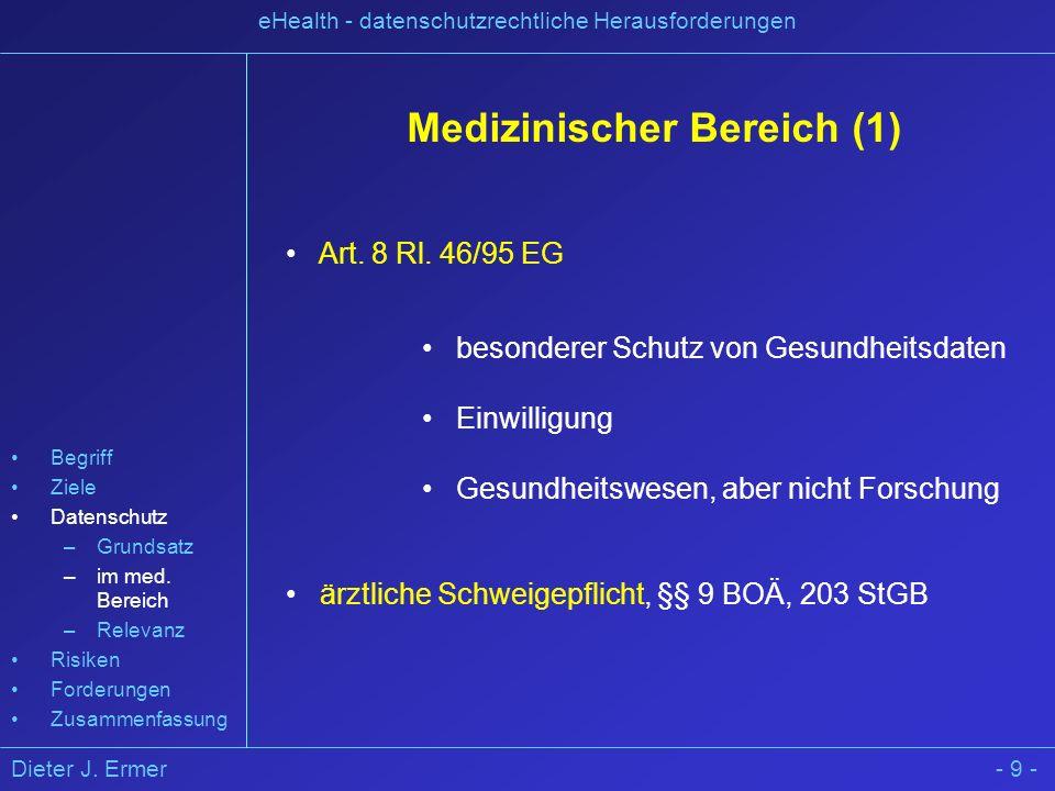 Dieter J. Ermer eHealth - datenschutzrechtliche Herausforderungen - 9 - Medizinischer Bereich (1) Art. 8 Rl. 46/95 EG besonderer Schutz von Gesundheit