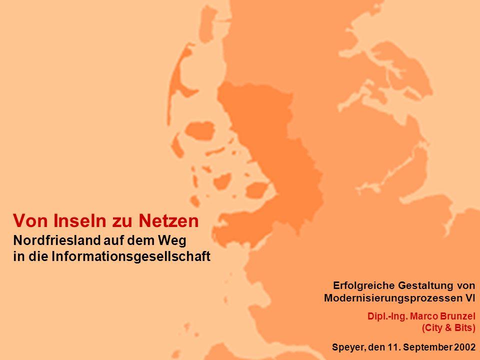2001 City & Bits GmbH, alle Rechte vorbehalten, Nähere Infos unter www.cityandbits.com Von Inseln zu Netzen Nordfriesland auf dem Weg in die Informati
