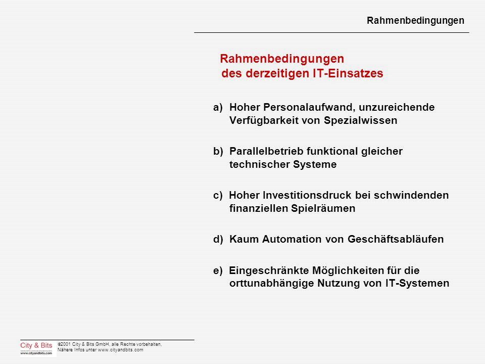 2001 City & Bits GmbH, alle Rechte vorbehalten, Nähere Infos unter www.cityandbits.com Rahmenbedingungen Rahmenbedingungen des derzeitigen IT-Einsatze