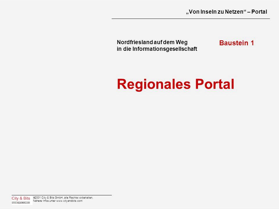2001 City & Bits GmbH, alle Rechte vorbehalten, Nähere Infos unter www.cityandbits.com Von Inseln zu Netzen – Portal Nordfriesland auf dem Weg in die