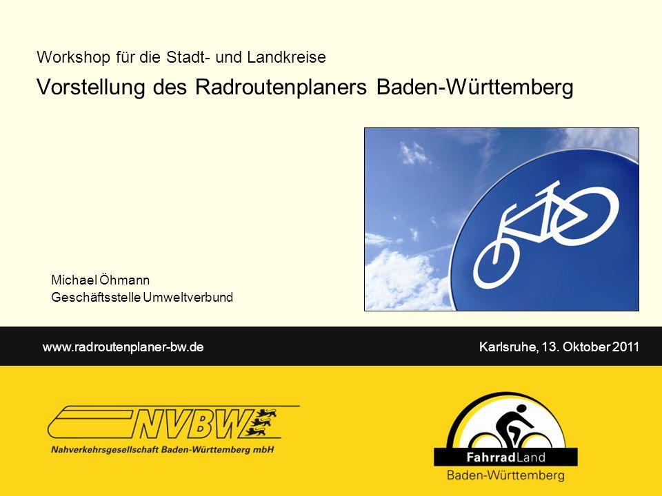 Workshop für die Stadt- und Landkreise Vorstellung des Radroutenplaners Baden-Württemberg www.radroutenplaner-bw.de Karlsruhe, 13. Oktober 2011 Michae