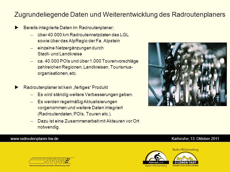 www.radroutenplaner-bw.de Karlsruhe, 13. Oktober 2011 Bereits integrierte Daten im Radroutenplaner: über 40.000 km Radroutennetzdaten des LGL sowie üb