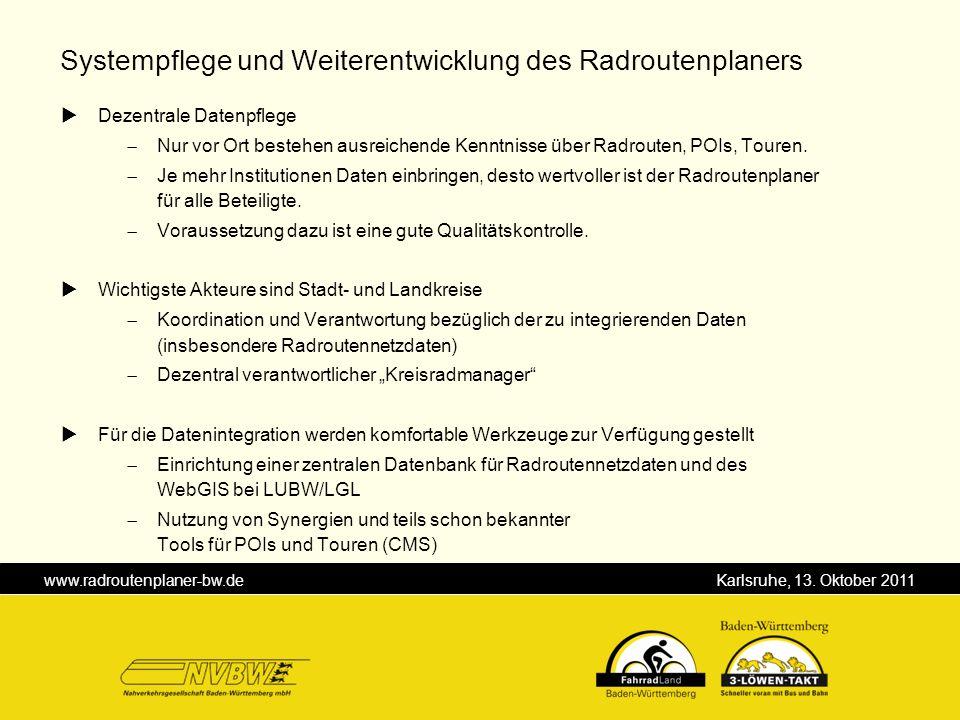 www.radroutenplaner-bw.de Karlsruhe, 13. Oktober 2011 Dezentrale Datenpflege Nur vor Ort bestehen ausreichende Kenntnisse über Radrouten, POIs, Touren