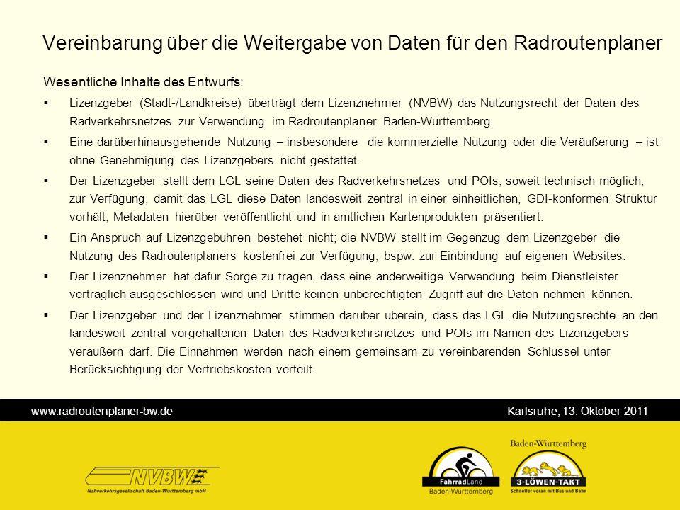 www.radroutenplaner-bw.de Karlsruhe, 13. Oktober 2011 Wesentliche Inhalte des Entwurfs: Lizenzgeber (Stadt-/Landkreise) überträgt dem Lizenznehmer (NV