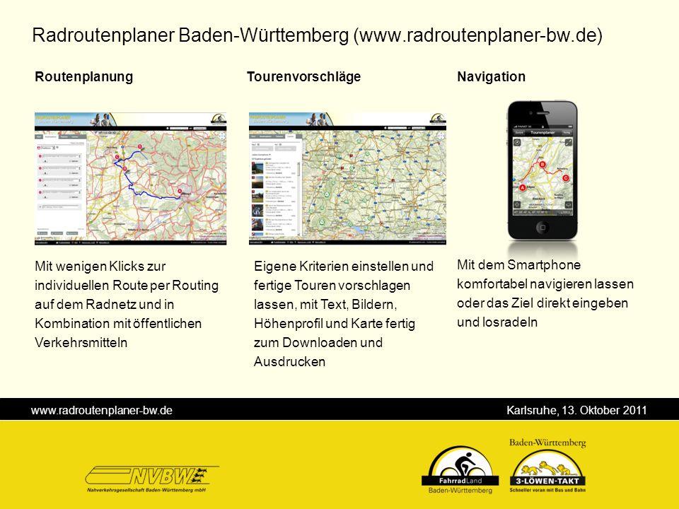 www.radroutenplaner-bw.de Karlsruhe, 13. Oktober 2011 Radroutenplaner Baden-Württemberg (www.radroutenplaner-bw.de) Eigene Kriterien einstellen und fe