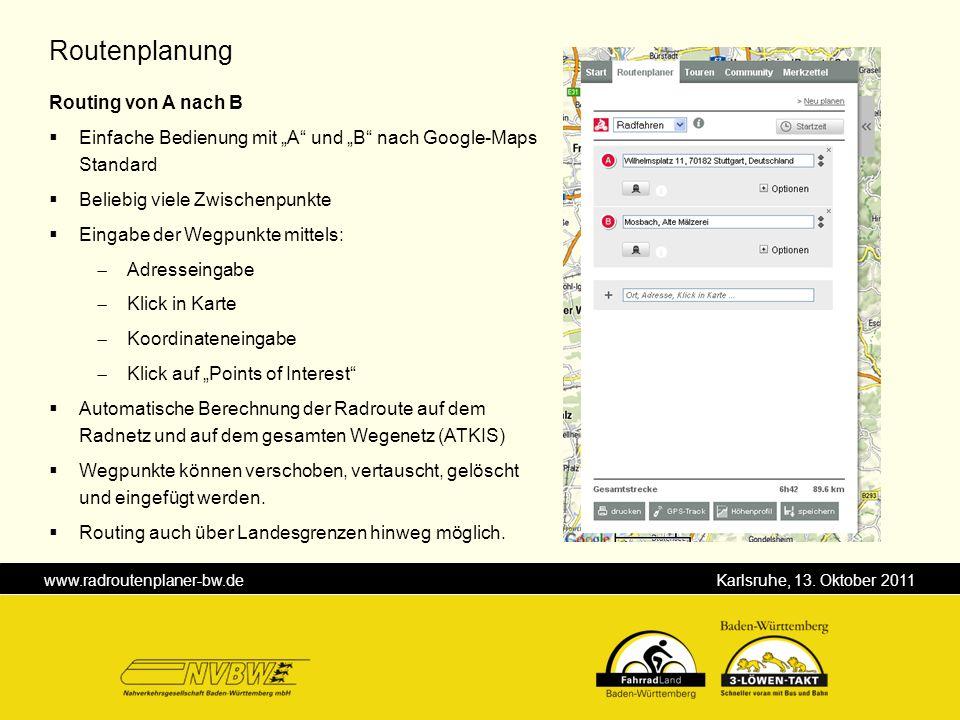 www.radroutenplaner-bw.de Karlsruhe, 13. Oktober 2011 Routenplanung Routing von A nach B Einfache Bedienung mit A und B nach Google-Maps Standard Beli