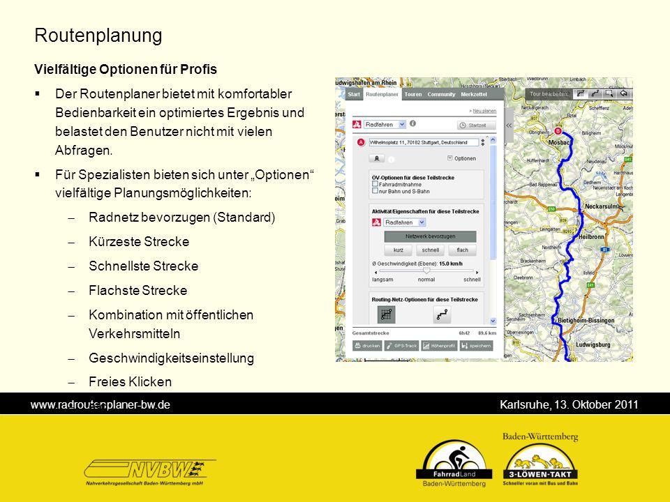 www.radroutenplaner-bw.de Karlsruhe, 13. Oktober 2011 Routenplanung Vielfältige Optionen für Profis Der Routenplaner bietet mit komfortabler Bedienbar