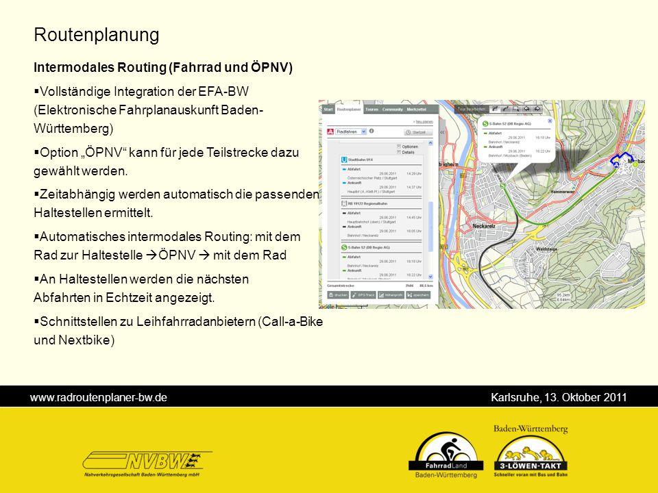 www.radroutenplaner-bw.de Karlsruhe, 13. Oktober 2011 Routenplanung Intermodales Routing (Fahrrad und ÖPNV) Vollständige Integration der EFA-BW (Elekt