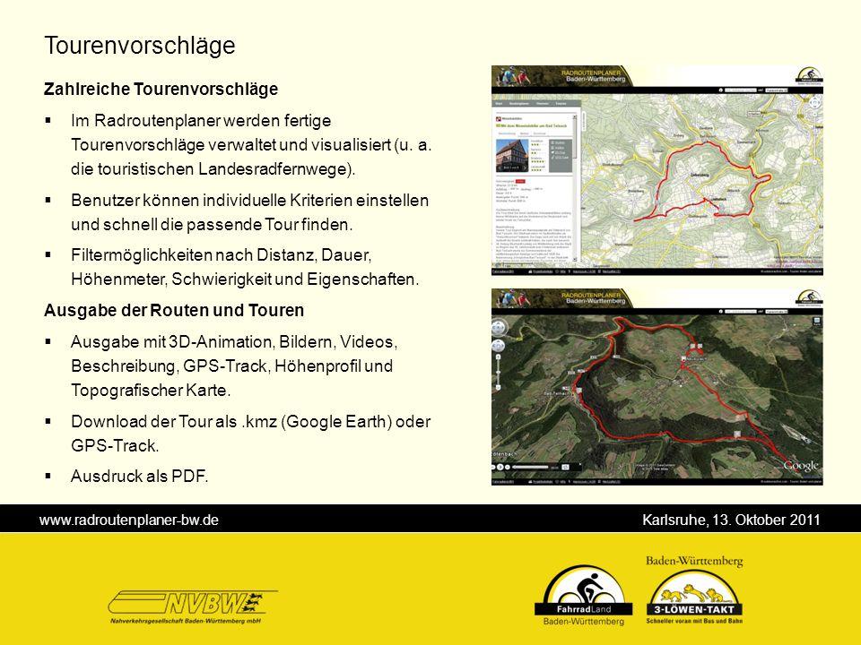 www.radroutenplaner-bw.de Karlsruhe, 13. Oktober 2011 Tourenvorschläge Zahlreiche Tourenvorschläge Im Radroutenplaner werden fertige Tourenvorschläge