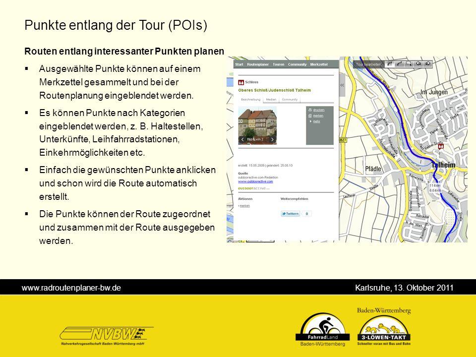 www.radroutenplaner-bw.de Karlsruhe, 13. Oktober 2011 Punkte entlang der Tour (POIs) Routen entlang interessanter Punkten planen Ausgewählte Punkte kö