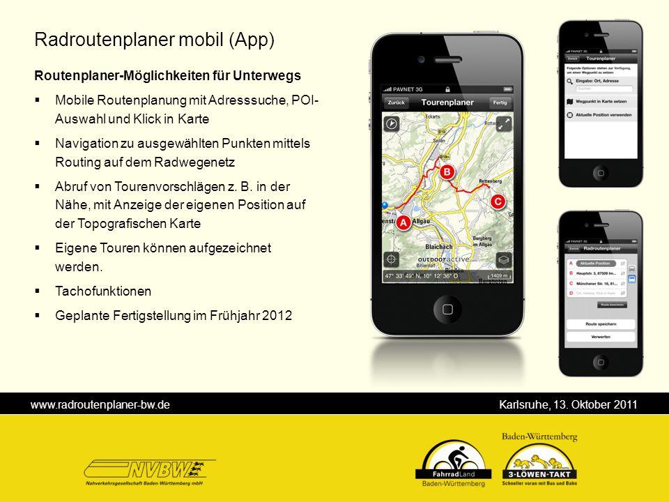 www.radroutenplaner-bw.de Karlsruhe, 13. Oktober 2011 Routenplaner-Möglichkeiten für Unterwegs Mobile Routenplanung mit Adresssuche, POI- Auswahl und