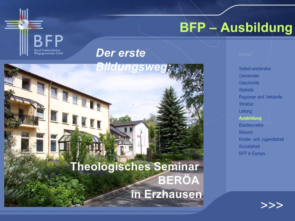 Theologisches Seminar BERÖA in Erzhausen BFP – Ausbildung >>> Der erste Bildungsweg: INHALT Selbstverständnis Gemeinden Geschichte Statistik Regionen