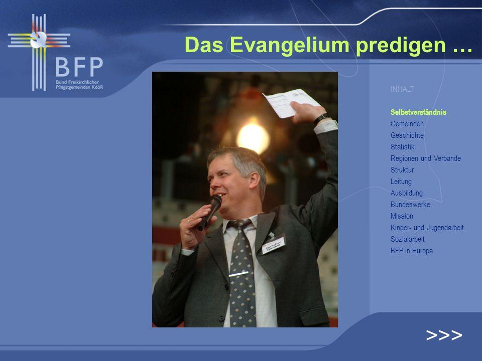 Das Evangelium predigen … >>> INHALT Selbstverständnis Gemeinden Geschichte Statistik Regionen und Verbände Struktur Leitung Ausbildung Bundeswerke Mi