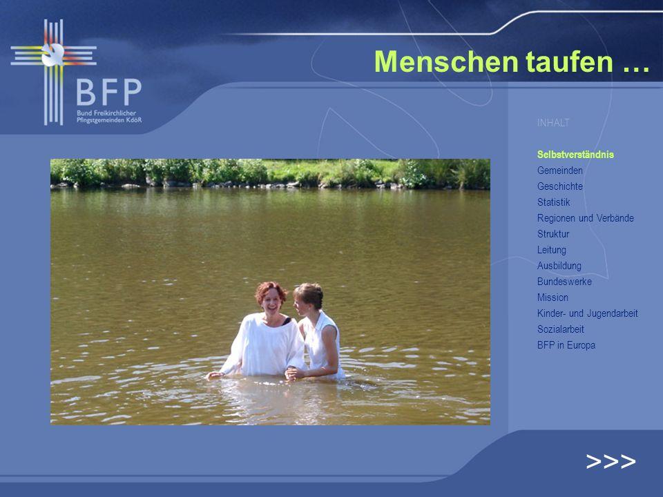 Menschen taufen … >>> INHALT Selbstverständnis Gemeinden Geschichte Statistik Regionen und Verbände Struktur Leitung Ausbildung Bundeswerke Mission Ki