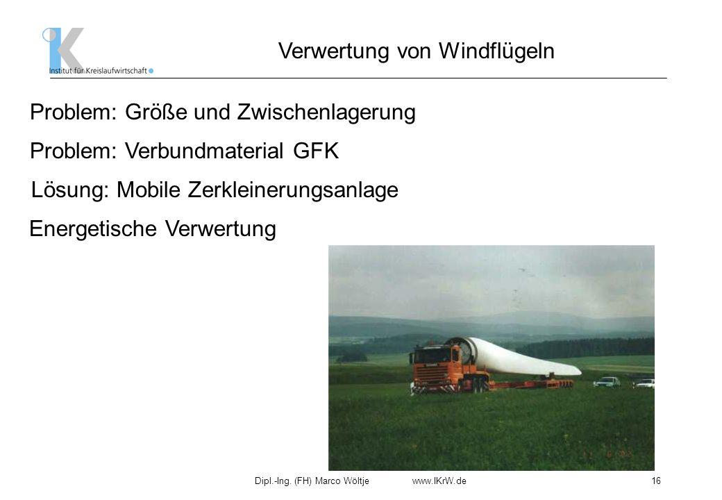 Dipl.-Ing. (FH) Marco Wöltje www.IKrW.de16 Verwertung von Windflügeln Problem: Verbundmaterial GFK Problem: Größe und Zwischenlagerung Lösung: Mobile