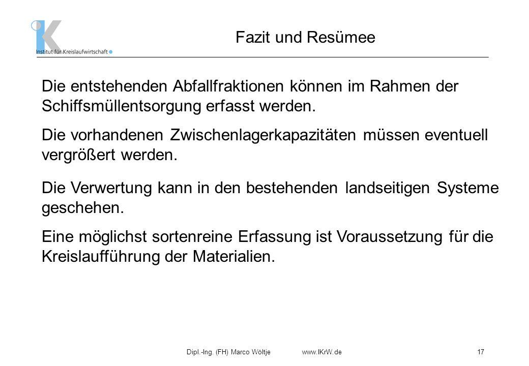 Dipl.-Ing. (FH) Marco Wöltje www.IKrW.de17 Fazit und Resümee Die entstehenden Abfallfraktionen können im Rahmen der Schiffsmüllentsorgung erfasst werd